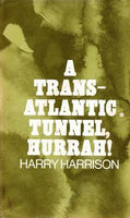 A Trans-Atlantic Tunnel, Hurrah! by Harry Harrison