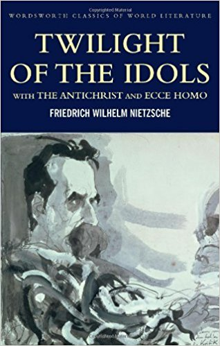 Twilight of the Idols with The Antichrist and Ecce Homo: WITH Antichrist AND Ecce Homo (Classics of World Literature) by Friedrich Nietzsche