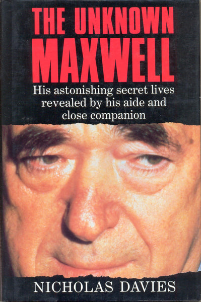 The Unknown Maxwell: His Astonishing Secret Lives Revealed By His Aide And Close Companion by Nicholas Davies SIGNED FIRST EDITION