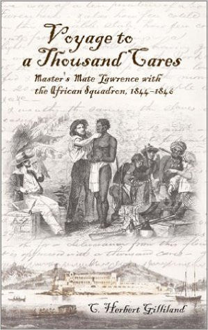 Voyage to a Thousand Cares: Master's Mate Lawrence with the African Squadron 1844 - 1846 by C Herbert Gilliland - The Real Book Shop