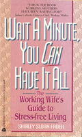 Wait a Minute, You Can Have It All: The Working Wife's Guide to Stress-Free Living by Shirley Sloan Fader