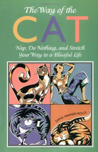 The Way of the Cat: Nap, Do Nothing, and Stretch Your Way to a Blissful Life by Dana Kramer-Rolls - The Real Book Shop