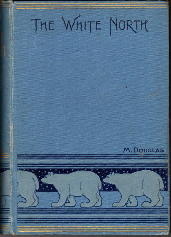 The White North with Nordenskiold, De Long, and Nansen by M. Douglas FIRST EDITION
