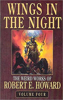 Wings in the Night: The Weird Works of Robert E. Howard [Volume Four] edited by Paul Herman