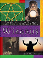 Wizards: The Quest for the Wizard from Merlin to Harry Potter by John Matthews
