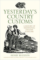 Yesterday's Country Customs: A history of Traditional English Folklore by Henry Buckton