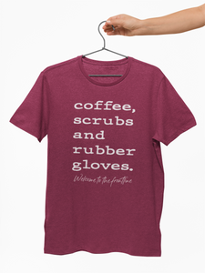 Coffee, Scrubs, & Rubber Gloves Tee