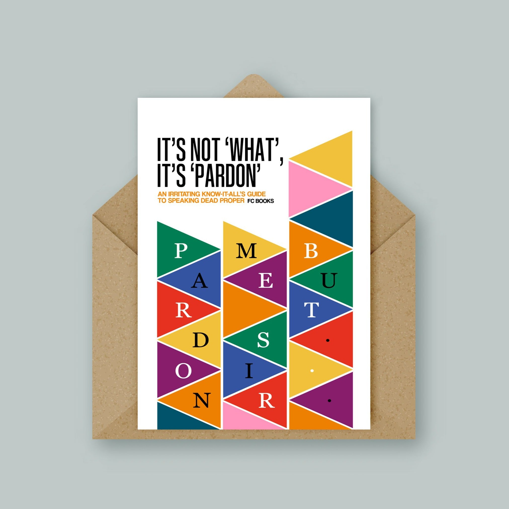 It's Not What, It's Pardon Greetings Card