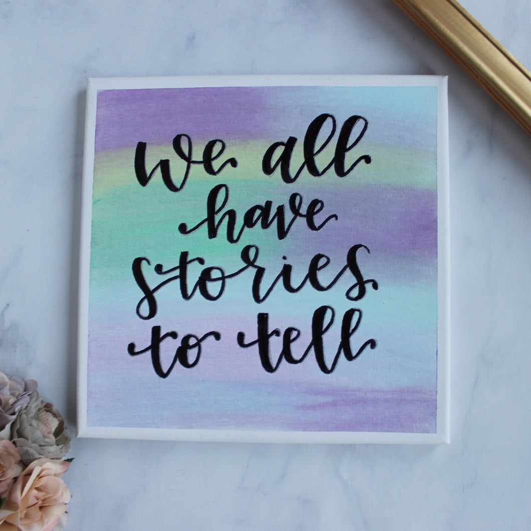 We All Have Stories to Tell Canvas Sign