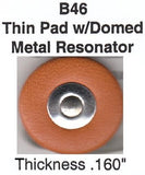 "B46 7-22mm Domed Metal Resonator Thin Pad (.160"" Thick)"