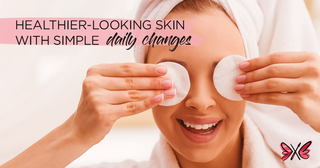 3 Simple Daily Changes for Healthier Looking Skin