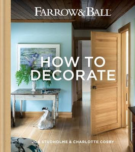 Farrow & Ball How To Decorate by Joa Studholme & Charlotte Cosby