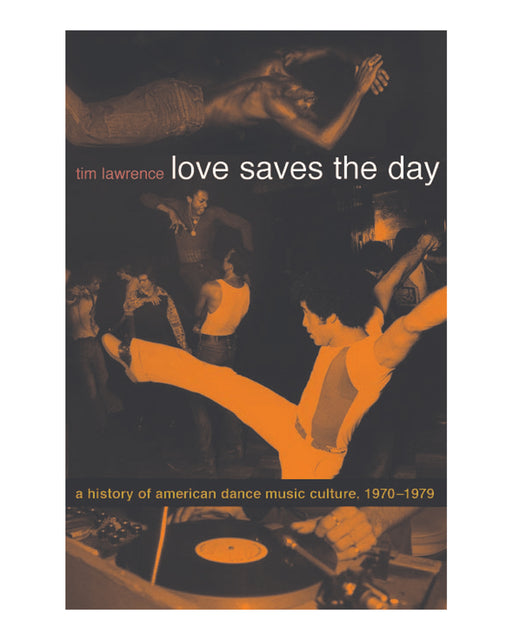 LOVE SAVES THE DAY A HISTORY OF AMERICAN DANCE MUSIC CULTURE 1970 1979