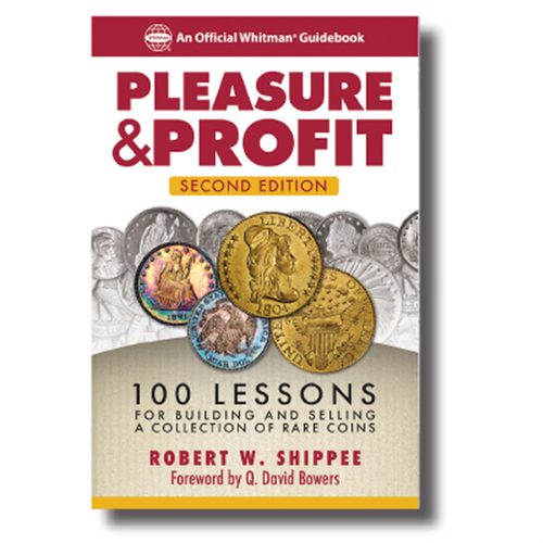 Pleasure & Profit: 100 Lessons for Building & Selling a Collection of Rare Coins 2nd Edition Whitman Book