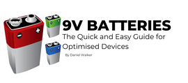 9V BATTERIES – THE QUICK AND EASY GUIDE FOR OPTIMIZED DEVICES