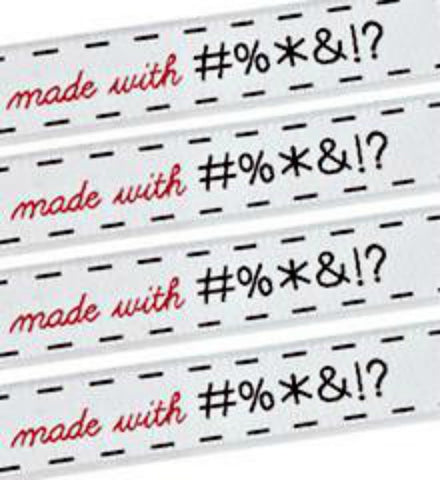 Woven Labels - Made with #%*&!? (cussing)