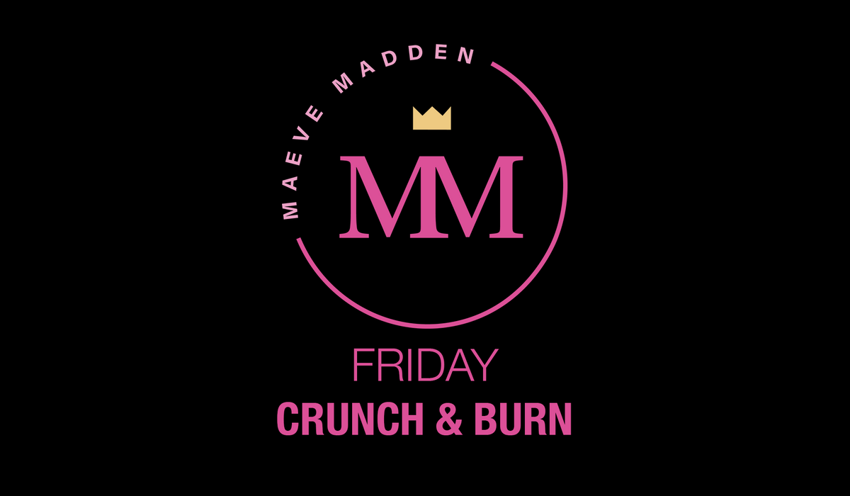 Crunch & Burn - 4th September - MaeveMadden