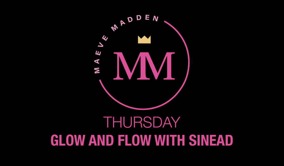 Glow & Flow with Sinead - 8th April - MaeveMadden