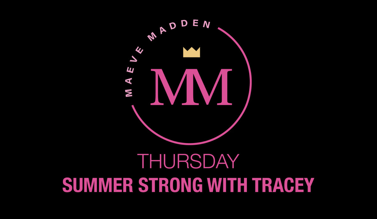 Summer Strong with Tracey - 1st April - MaeveMadden