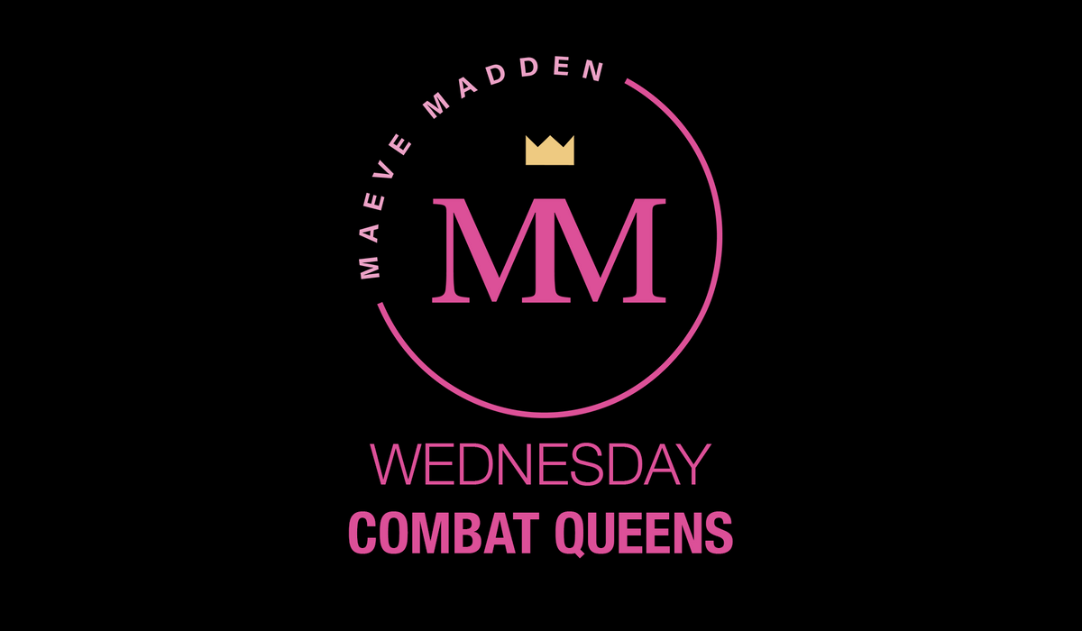 Combat Queens with Maeve - 7th April - MaeveMadden