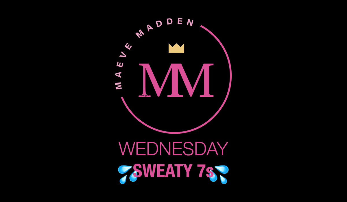 Sweaty 7s - 27th Jan (30 min) - MaeveMadden