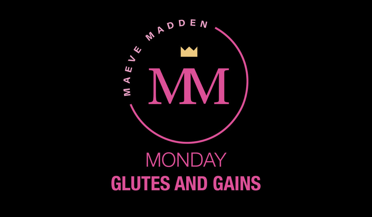Glutes & Gains - 8th March - MaeveMadden