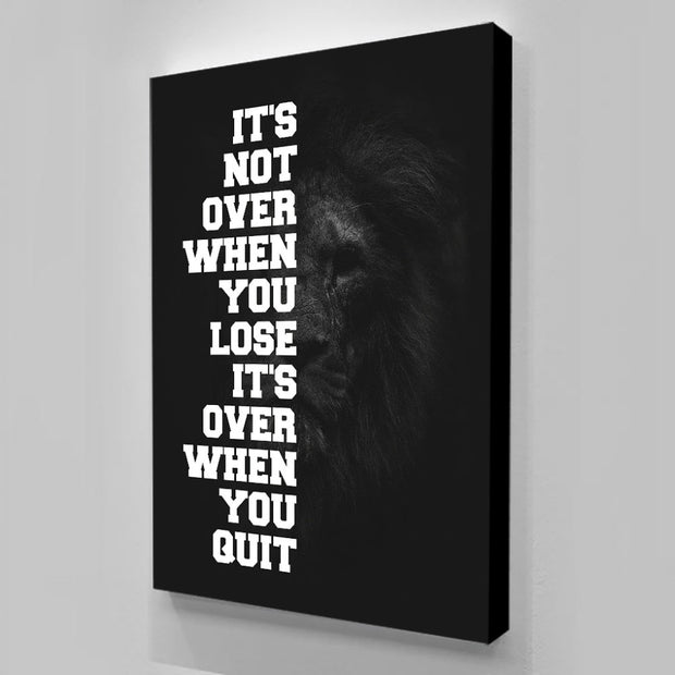 Its Not Over when you Lose , Its over when you Quit