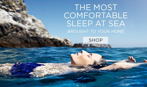The most comfortable sleep at sea brought to your home. Click to Shop