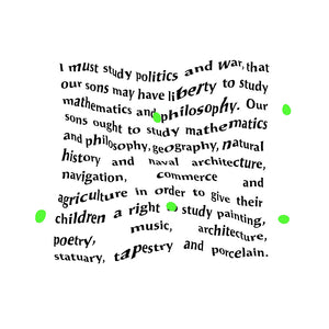 "The Land Between The SeasI White T- Shirt with Quote. must study politics and war, that our sons may have liberty to study mathematics and philosophy. Our sons ought to study mathematics and philosophy, geography, natural history and naval architecture, navigation, commerce and agriculture in order to give their children a right to study painting, poetry, music, architecture, statuary, tapestry and porcelain.""  - John Adams"
