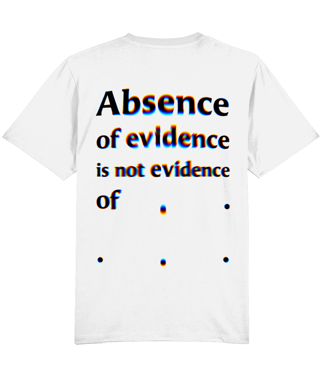 White T-Shirt with Absence of evidence is not evidence of . . . written on the back in large black text