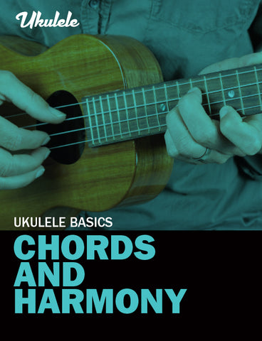 Ukulele Basics – Chords and Harmony