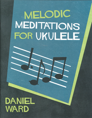 Melodic Meditations For Ukulele