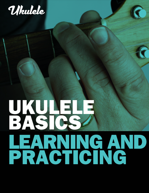 Ukulele Basics – Learning and Practicing