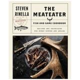 THE MEATEATER GUIDE TO COOKING FISH AND GAME