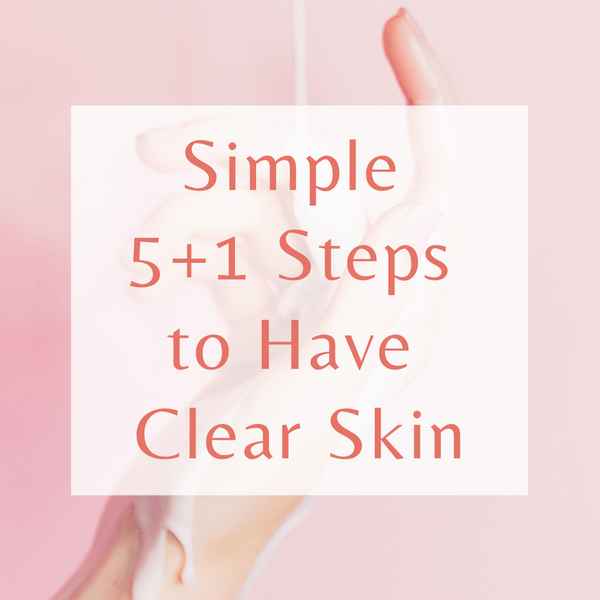 Simple 5+1 Steps to Have Clear Skin