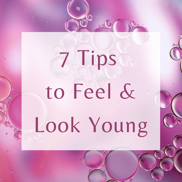 7 Tips to Feel & Look Young