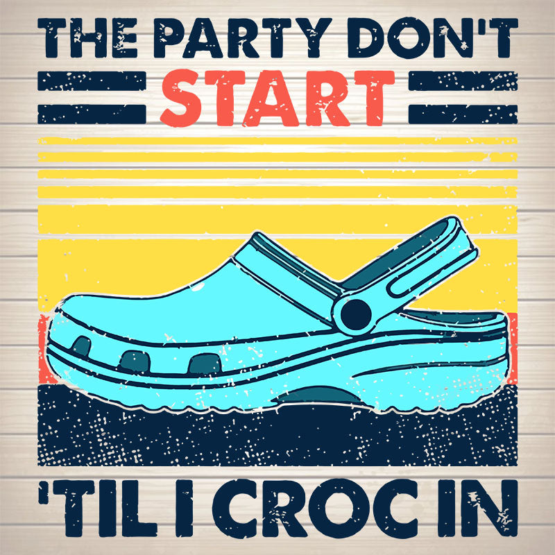 The Party Don't Start Til I Croc In SVG PNG DXF EPS Download Files