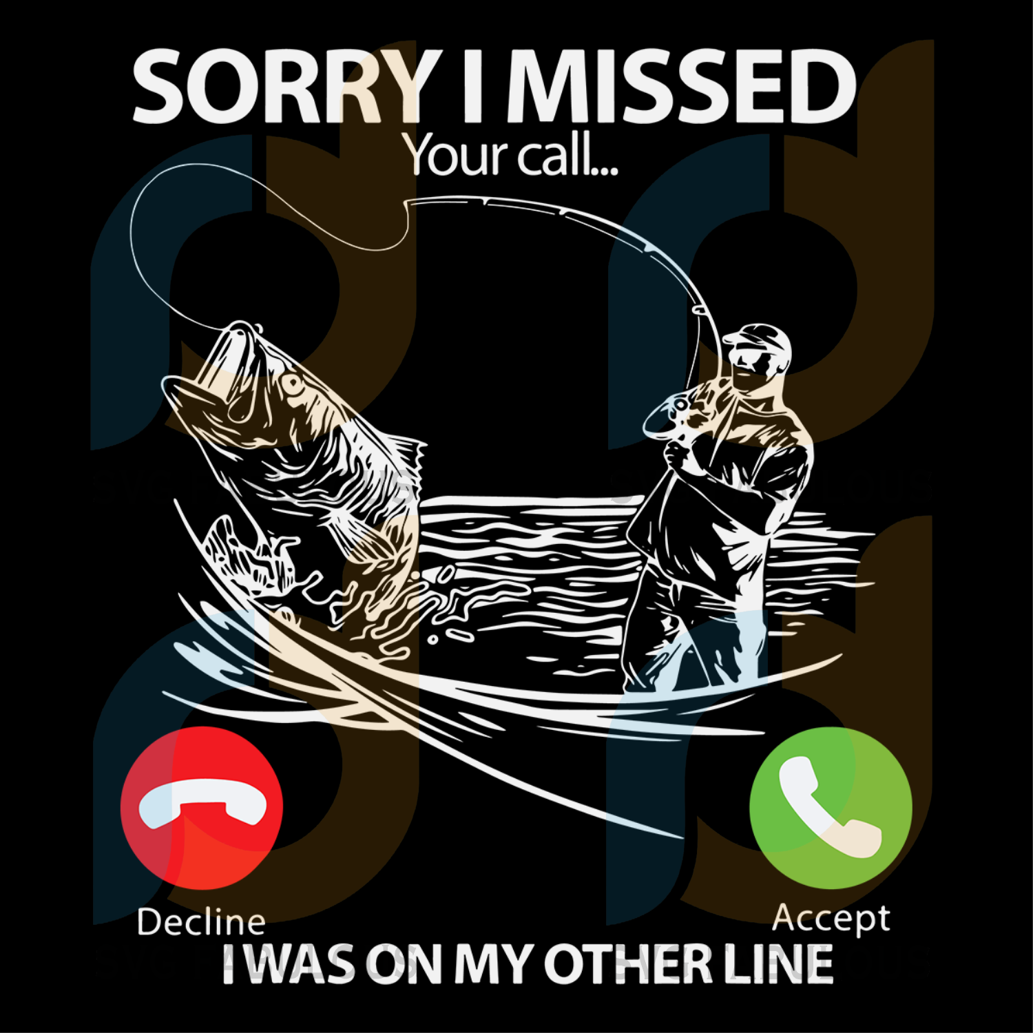 Download Sorry I Missed Your Call I Was On My Other Line Fishing Trending Svg Svg Fabulous