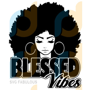 Afro Woman Svg Queen Blessed Vibes Hair Beautiful African American Female Lady Svg .eps .png Vector