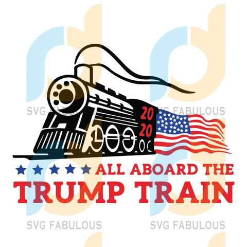 All aboard the trump train svg, Trump train 2020 svg, donald trump svg, trump 2020 svg