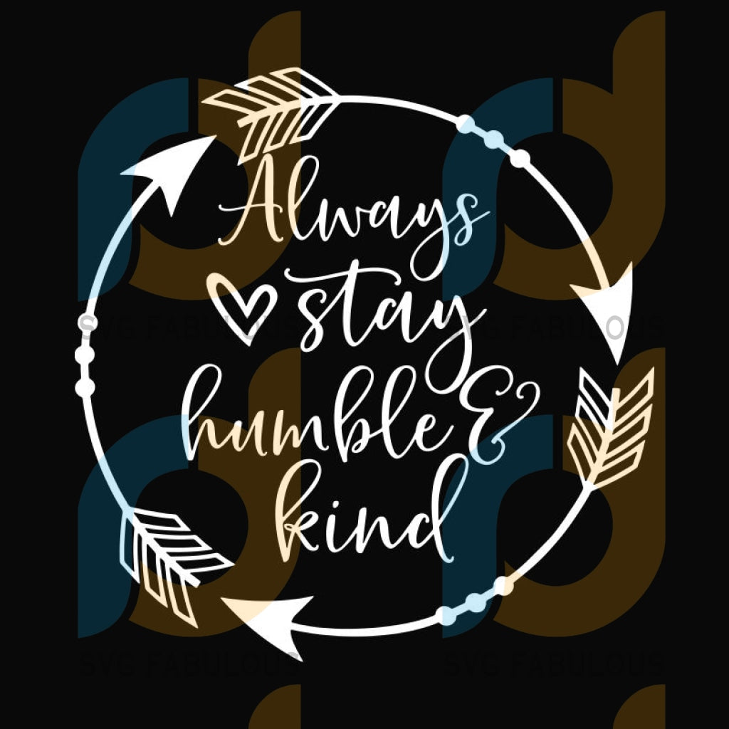 Always Stay Humble and Kind Svg, Scripture Svg, Bible Quote Svg, Christian Bible Verse Svg, Girl Quote Svg File for Cricut & Silhouette