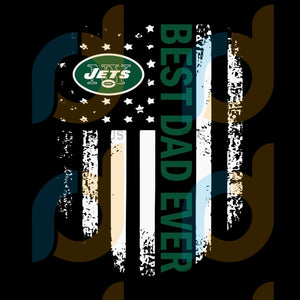 American Flag Best Dad Ever The New York Jets Father Svg New York Jet Svg Fabulous