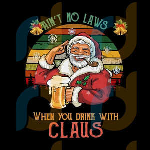 Awesome Ain't No Laws When You Drink With Claus Vintage Christmas png, merry xmas png, christmas png, christmas party, merry christmas png, christmas saying png, christmas clip art
