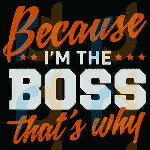 Because I Am The Boss That Is Why Svg Trending Gifts Power Position Funny Quotes Design
