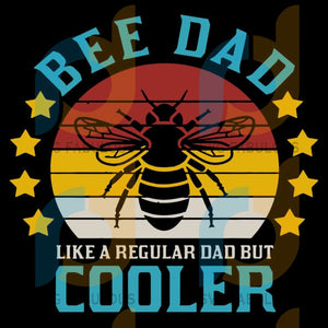 Bee Dad Like A Regular But Cooler Fathers Day Svg Dxf Eps Png Instant Download5