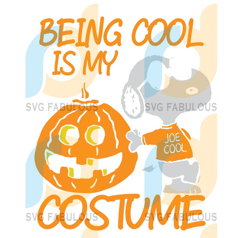 Being Cool Is My Costume Svg Halloween Snoopy Lover Pumpkin Clipart Cut File Cricut Birthday Gift
