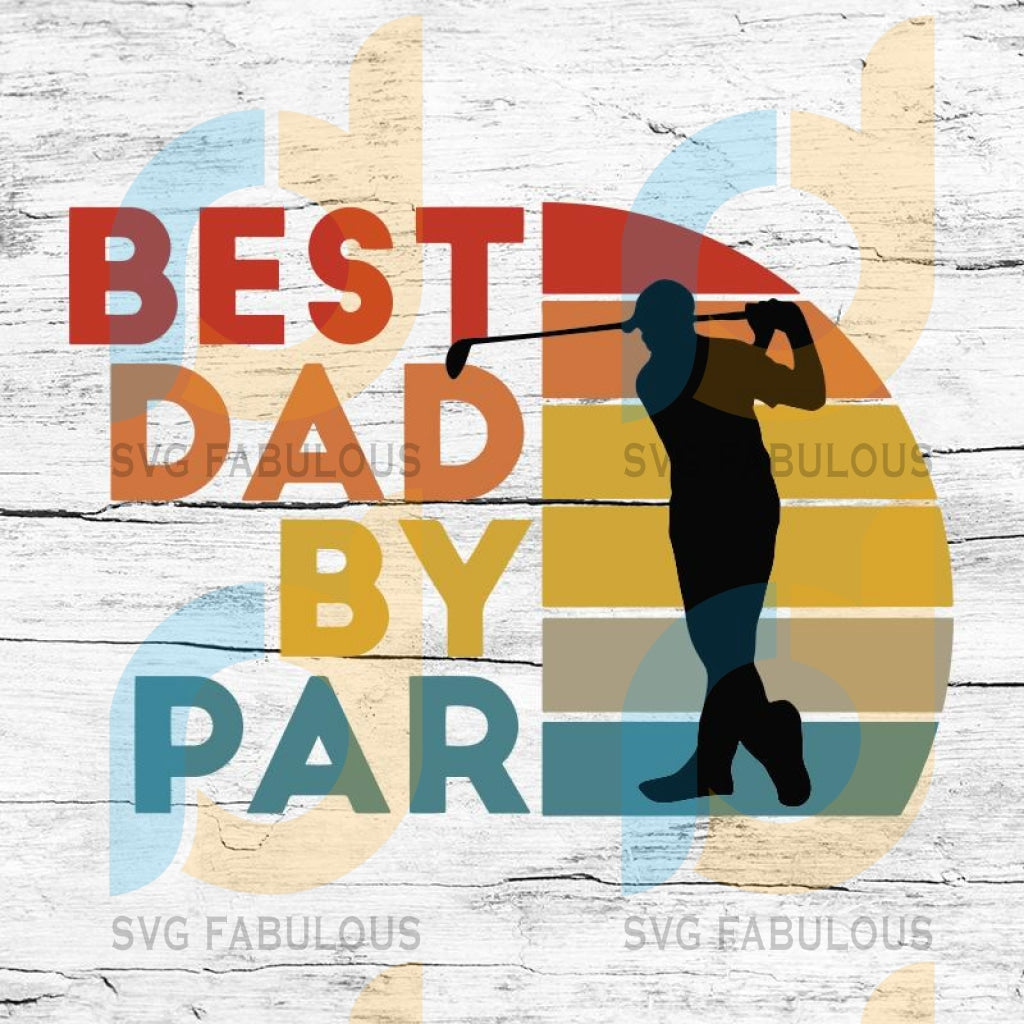 Best Dad By Par Father's Day Golf SVG Silhouette, Dad svg, dad gift, papa svg, dad birthday, best dad ever, awesome dad,strong girl, happy father's day, father's day gift