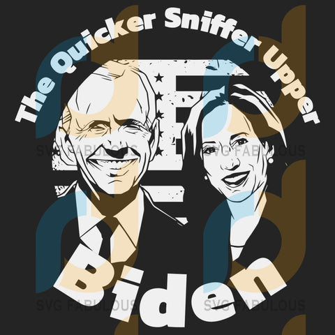 Biden Harris The Quicker Sniffer Upper Svg Trending Joe Kamala President Vice Politics Politician