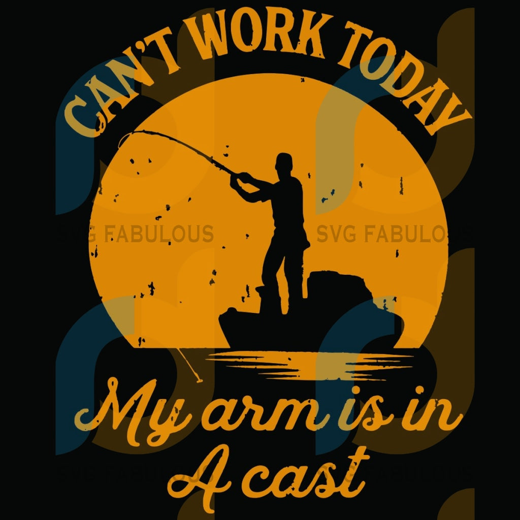 Can Not Work Today My Arm Is In A Cast Svg Trending Fish Fishing Man Lovers Funny Gifts Design Sunny