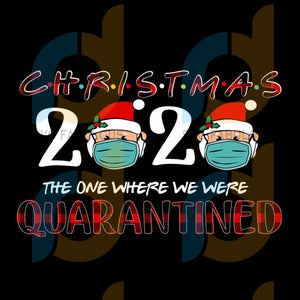 Christmas 2020 The One Where We Were Quarantined svg, merry xmas svg, christmas svg, christmas party, merry christmas svg, christmas saying svg, christmas clip art